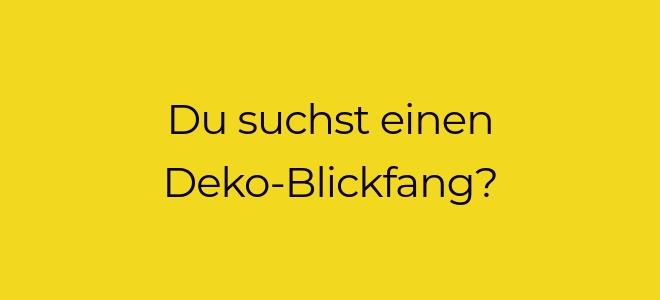 Slidertext auf goldgelbem Hintergrund: Du suchst einen Deko-Blickfang?