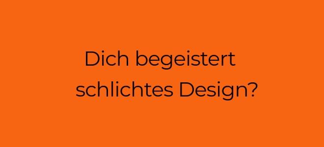 Slidertext auf orangerotem Hintergrund: Dich begeistert schlichtes Design?